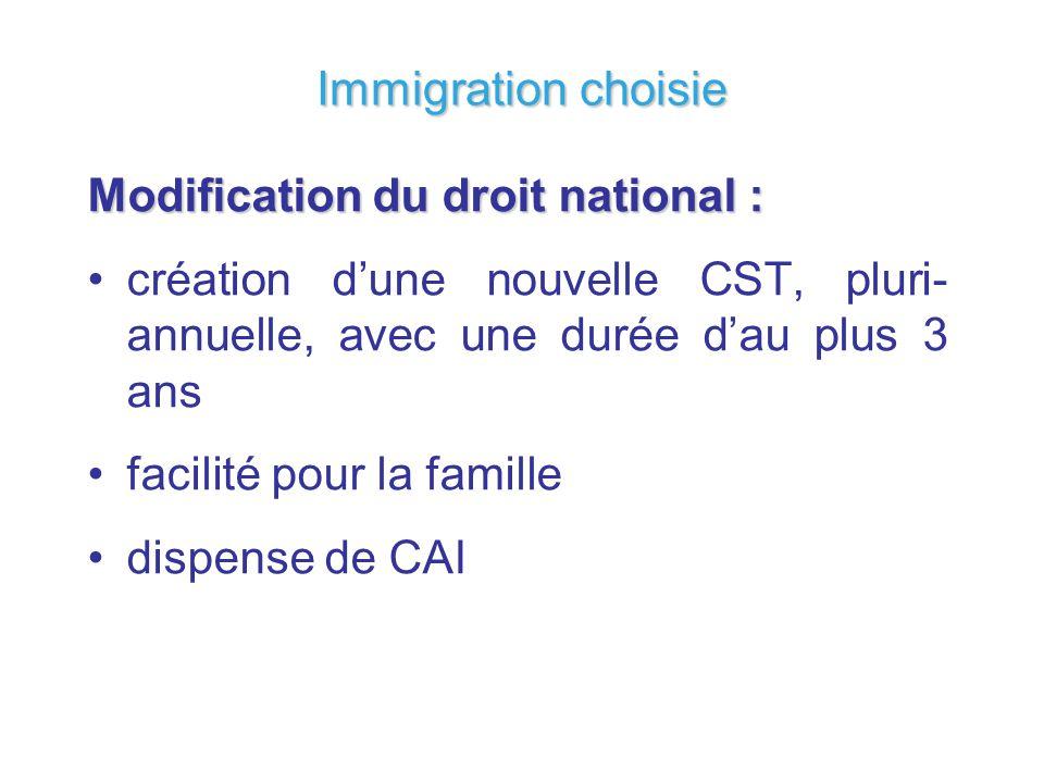 Immigration choisie Modification du droit national : création dune nouvelle CST, pluri- annuelle, avec une durée dau plus 3 ans facilité pour la famil