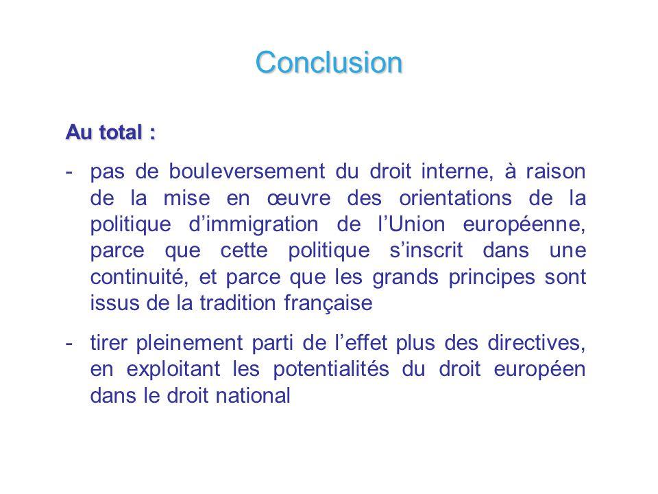 Au total : -pas de bouleversement du droit interne, à raison de la mise en œuvre des orientations de la politique dimmigration de lUnion européenne, p