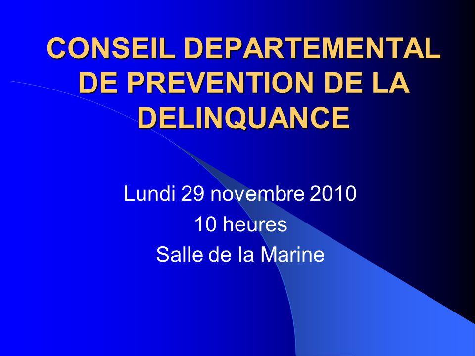 CONSEIL DEPARTEMENTAL DE PREVENTION DE LA DELINQUANCE Lundi 29 novembre 2010 10 heures Salle de la Marine