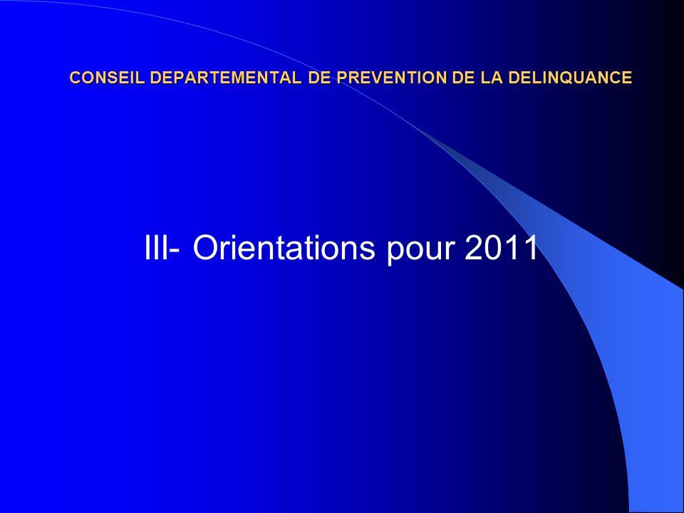 CONSEIL DEPARTEMENTAL DE PREVENTION DE LA DELINQUANCE III- Orientations pour 2011