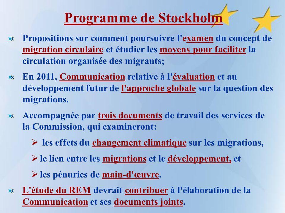 Programme de Stockholm Propositions sur comment poursuivre l examen du concept de migration circulaire et étudier les moyens pour faciliter la circulation organisée des migrants; En 2011, Communication relative à l évaluation et au développement futur de l approche globale sur la question des migrations.