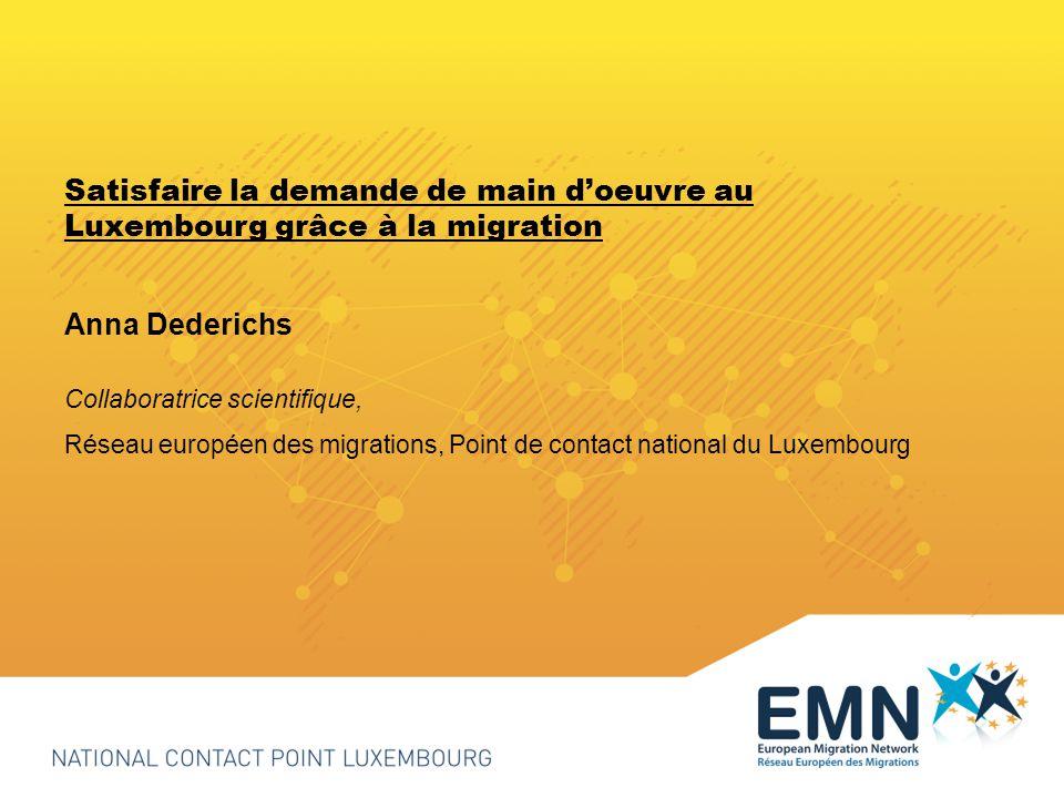Satisfaire la demande de main doeuvre au Luxembourg grâce à la migration Anna Dederichs Collaboratrice scientifique, Réseau européen des migrations, Point de contact national du Luxembourg