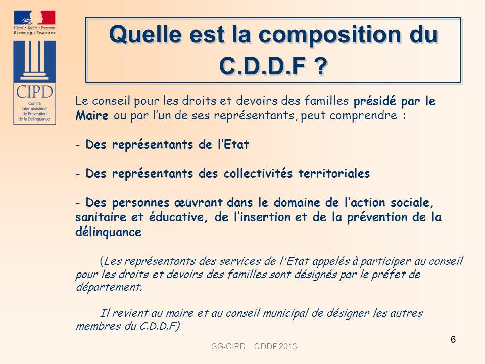 SG-CIPD – CDDF 2013 6 Quelle est la composition du C.D.D.F ? Le conseil pour les droits et devoirs des familles présidé par le Maire ou par lun de ses