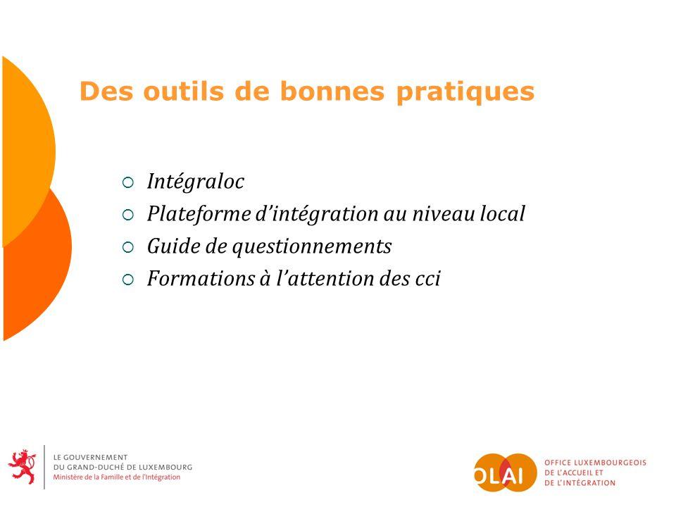 Des outils de bonnes pratiques Intégraloc Plateforme dintégration au niveau local Guide de questionnements Formations à lattention des cci