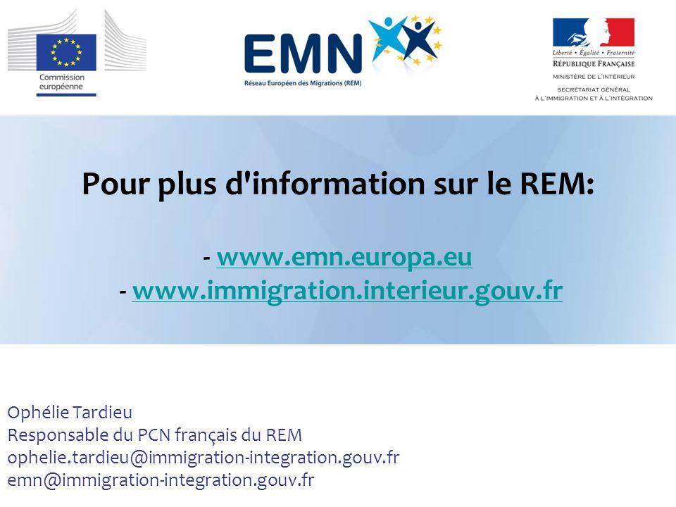 Pour plus d'information sur le REM: - www.emn.europa.eu - www.immigration.interieur.gouv.frwww.emn.europa.euwww.immigration.interieur.gouv.fr Ophélie