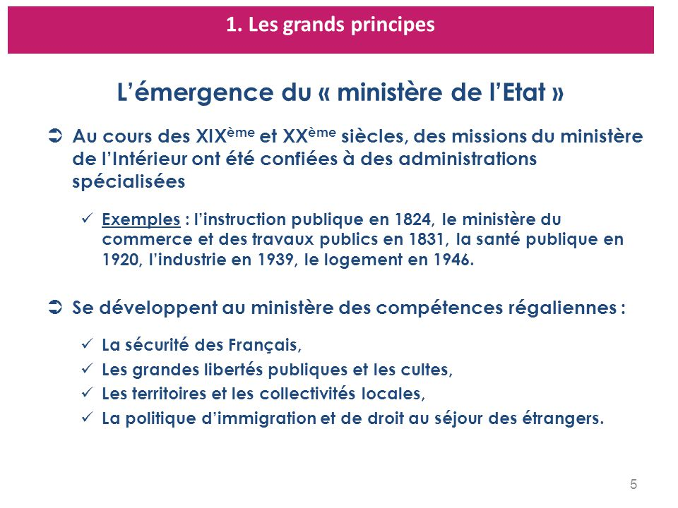 Lémergence du « ministère de lEtat » Au cours des XIX ème et XX ème siècles, des missions du ministère de lIntérieur ont été confiées à des administra