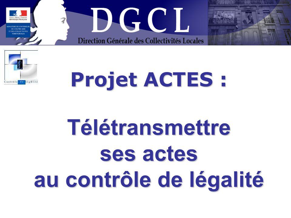 Présentation du Projet ACTES Télétransmettre ses actes au contrôle de légalité