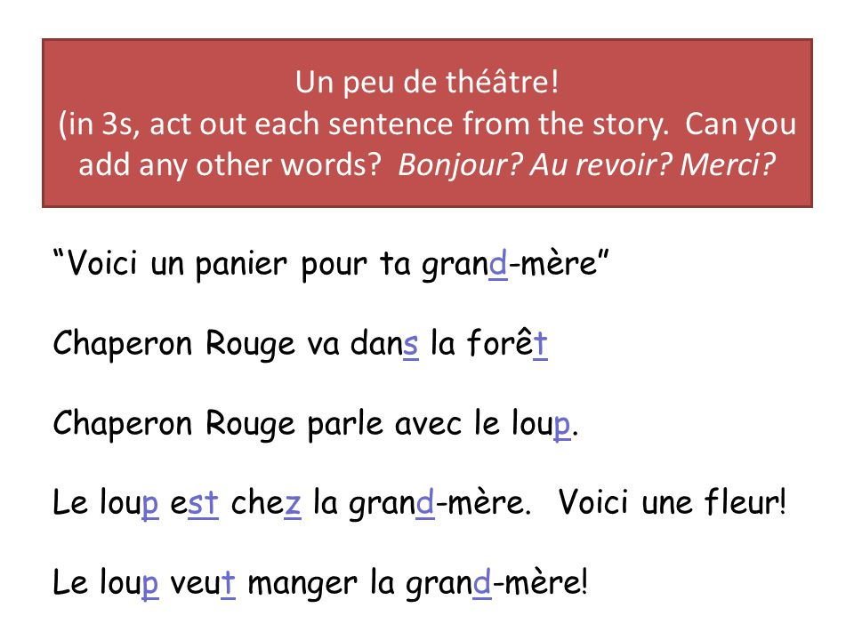 Un peu de théâtre. (in 3s, act out each sentence from the story.