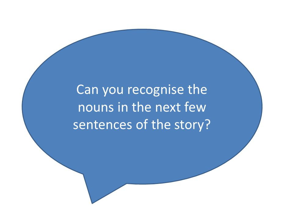 Can you recognise the nouns in the next few sentences of the story