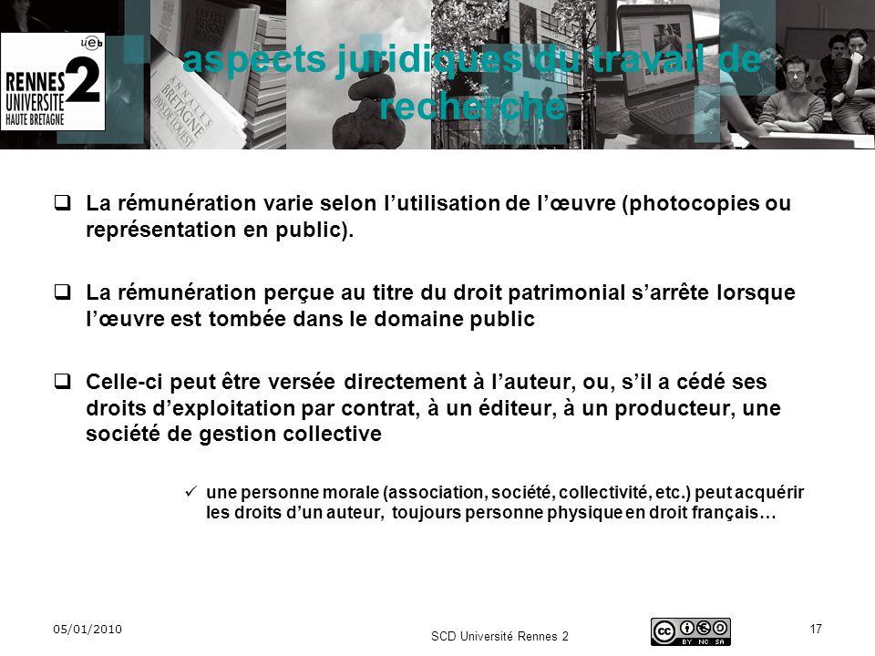 05/01/2010 SCD Université Rennes 2 17 aspects juridiques du travail de recherche La rémunération varie selon lutilisation de lœuvre (photocopies ou re