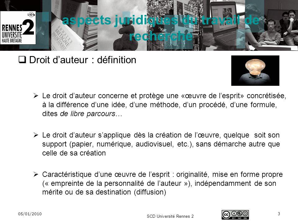 05/01/2010 SCD Université Rennes 2 3 aspects juridiques du travail de recherche Droit dauteur : définition Le droit dauteur concerne et protège une «œ