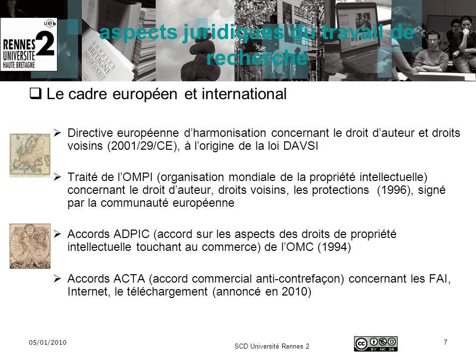 05/01/2010 SCD Université Rennes 2 7 aspects juridiques du travail de recherche Le cadre européen et international Directive européenne dharmonisation