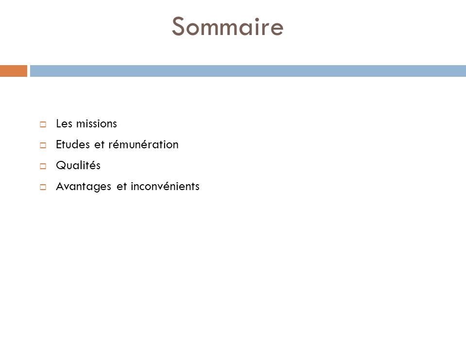 Sommaire Les missions Etudes et rémunération Qualités Avantages et inconvénients