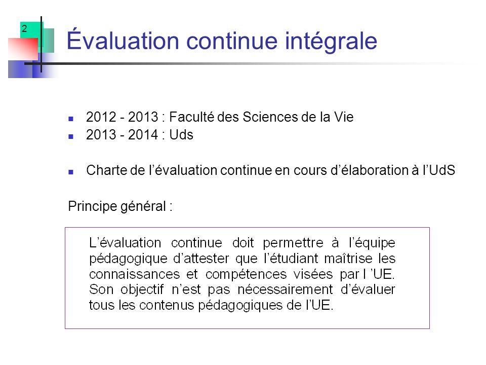 2 Évaluation continue intégrale 2012 - 2013 : Faculté des Sciences de la Vie 2013 - 2014 : Uds Charte de lévaluation continue en cours délaboration à lUdS Principe général :