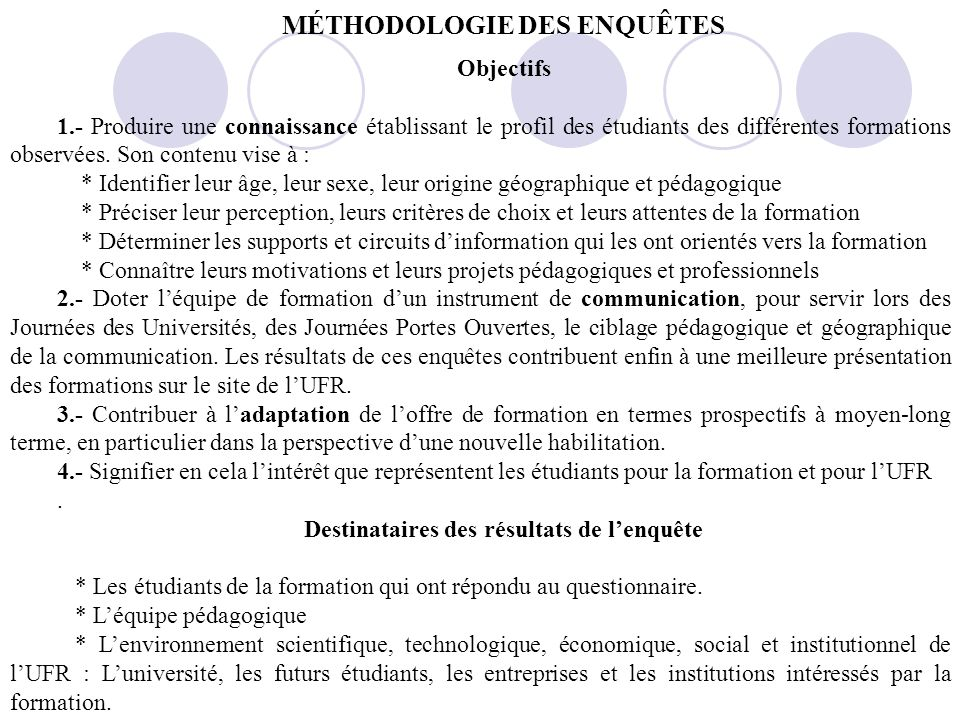 MÉTHODOLOGIE DES ENQUÊTES Objectifs 1.- Produire une connaissance établissant le profil des étudiants des différentes formations observées.