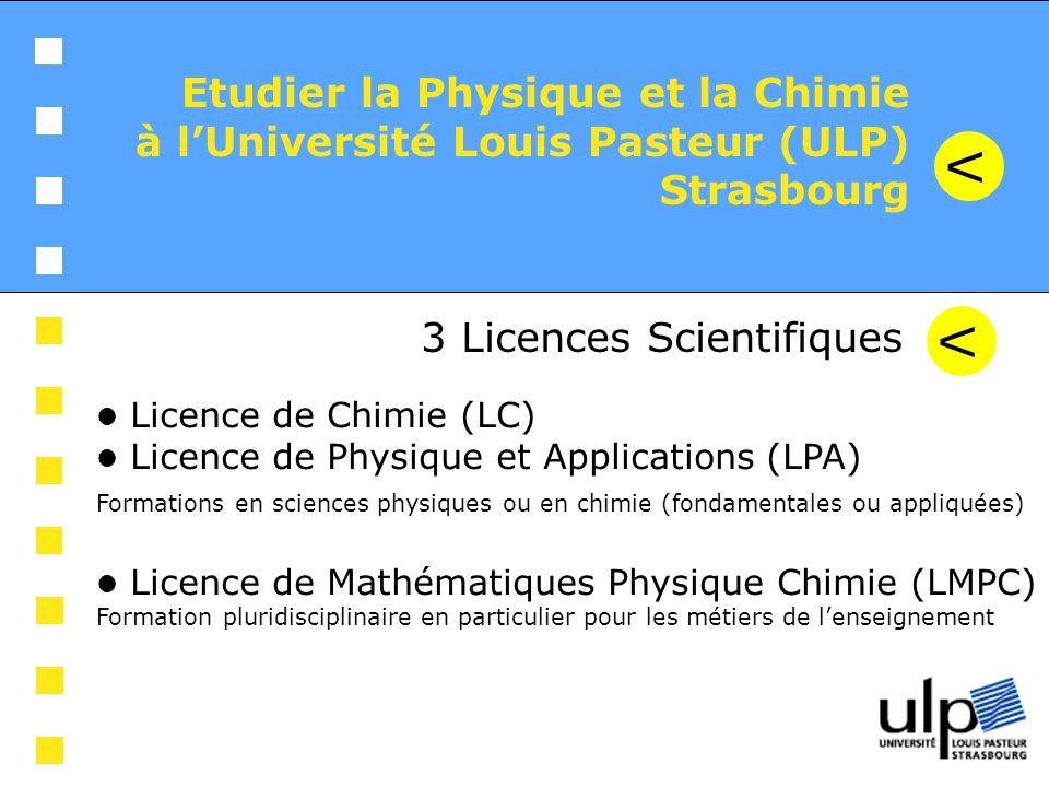 Etudier la Physique et la Chimie à lUniversité Louis Pasteur (ULP) Strasbourg V Licence de Chimie (LC) Licence de Physique et Applications (LPA) Forma