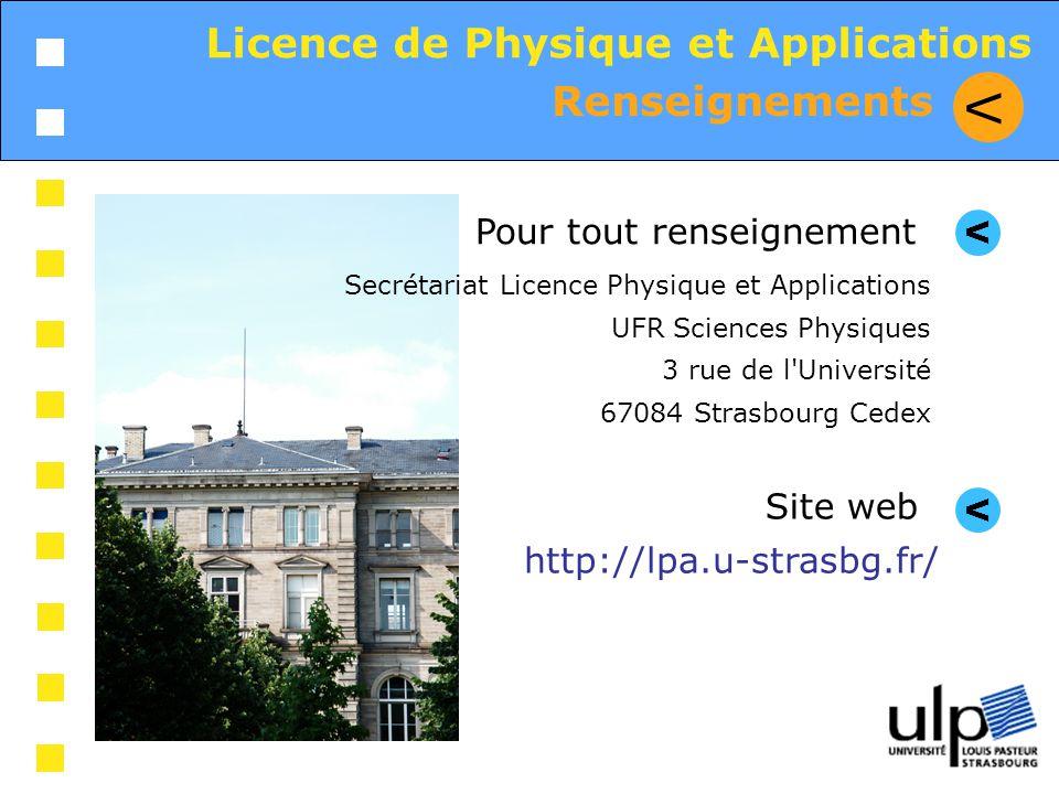 V Licence de Physique et Applications Renseignements V V Pour tout renseignement Site web http://lpa.u-strasbg.fr/ Secrétariat Licence Physique et App