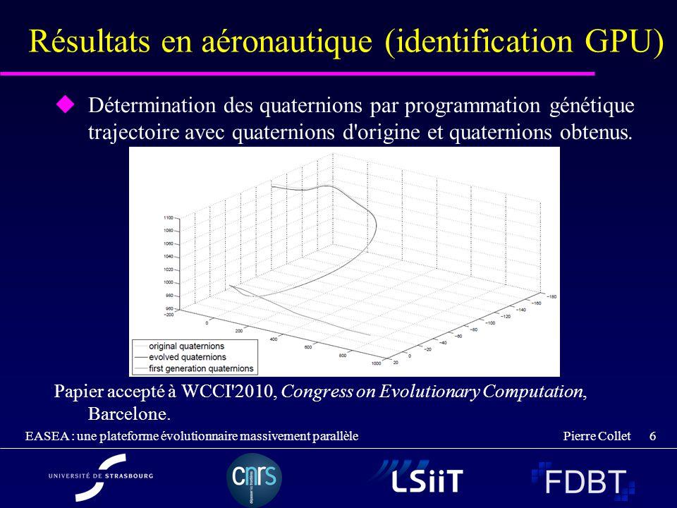 Pierre Collet EASEA : une plateforme évolutionnaire massivement parallèle 7 Résultats en aéronautique (trajectoires) Retour au point de départ avec contraintes différentes : Evitement d obstacle :