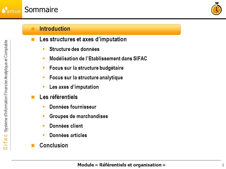 Module « Référentiels et organisation » S i f a c Système dInformation Financier Analytique et Comptable 3 Ce module est une première approche de SIFAC (Système dInformation Financier Analytique et Comptable) Il sera complété par quatre autres modules au sein du cursus ordonnateur.