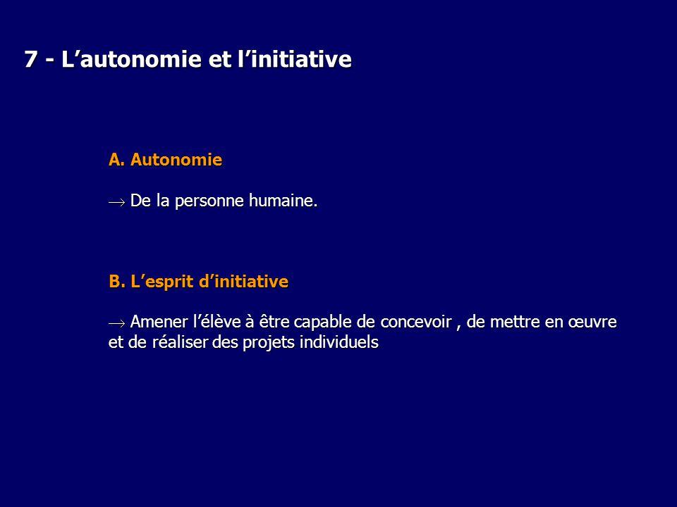 7 - Lautonomie et linitiative A. Autonomie De la personne humaine. De la personne humaine. B. Lesprit dinitiative Amener lélève à être capable de conc