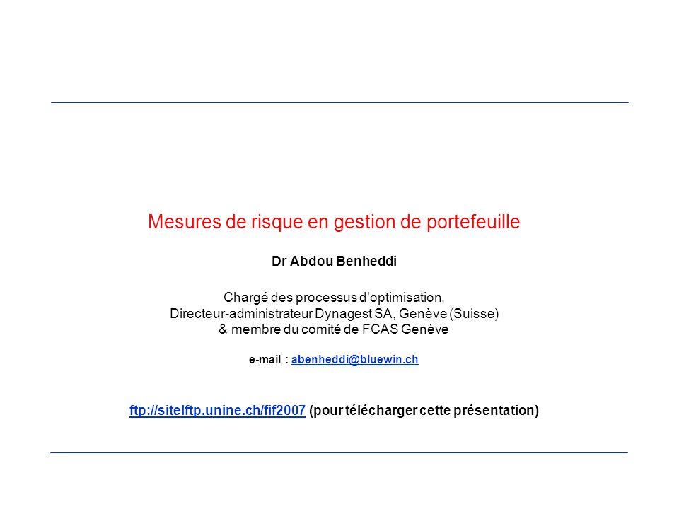 Mesures de risque en gestion de portefeuille Dr Abdou Benheddi Chargé des processus doptimisation, Directeur-administrateur Dynagest SA, Genève (Suiss