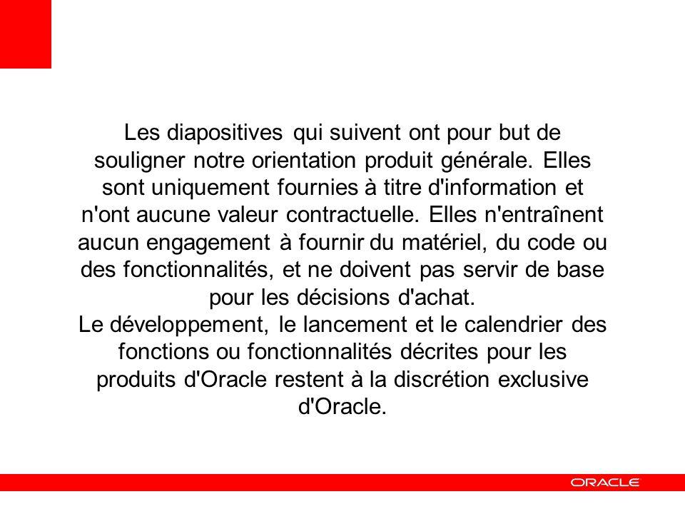 Engagement principal d Oracle : protéger, étendre, faire évoluer PROTEGER vos investissements ETENDRE votre potentiel FAIRE EVOLUER votre entreprise maintenant !