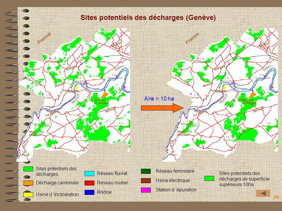 39 Décharge cantonale Usine d incinération Réseau fluvial Réseau routier Rhône Station d épuration Réseau ferroviaire Usine électrique Sites potentiels des décharges Sites potentiels des décharges de superficie supérieure 10ha Sites potentiels des décharges (Genève) Aire > 10 ha