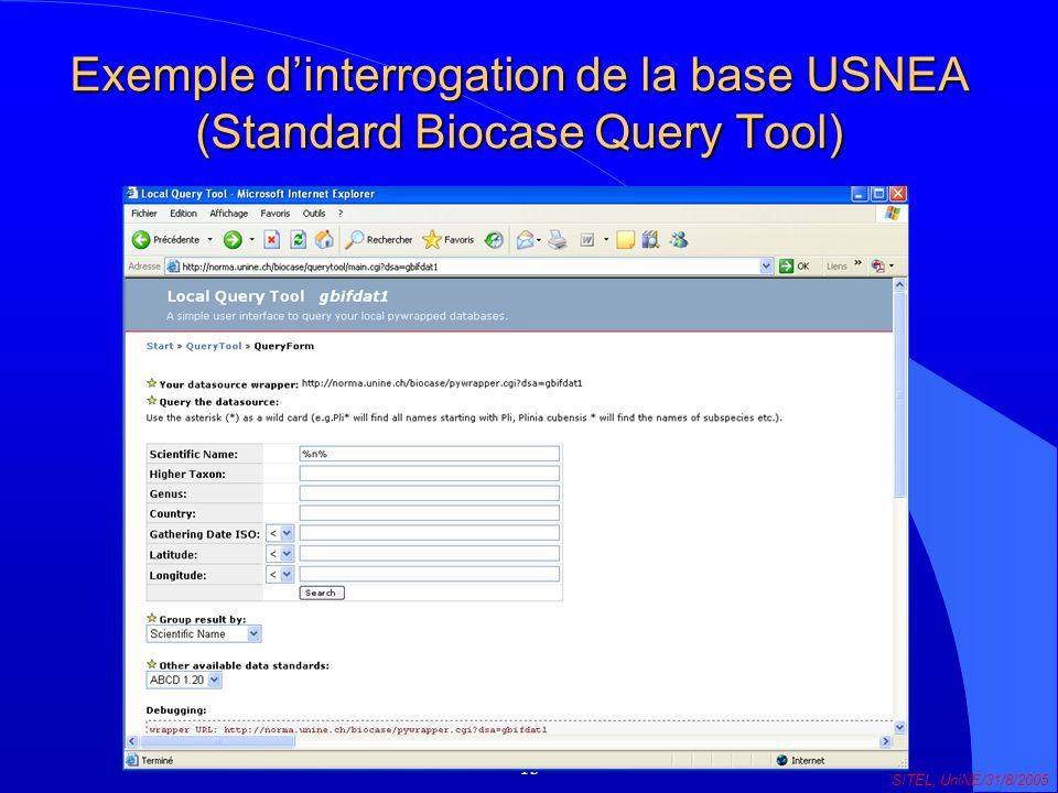 13 SITEL, UniNE/31/8/2005 Exemple dinterrogation de la base USNEA (Standard Biocase Query Tool)