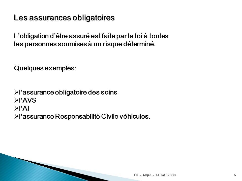FIF - Alger - 14 mai 20085 Les assurances privées Dans ce cas, les risques sont assurés par des sociétés privées gérées comme des entreprises commerciales.