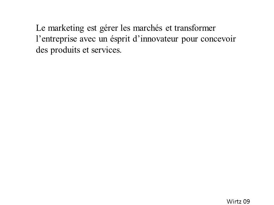 Wirtz 09 Le marketing est gérer les marchés et transformer lentreprise avec un ésprit dinnovateur pour concevoir des produits et services.