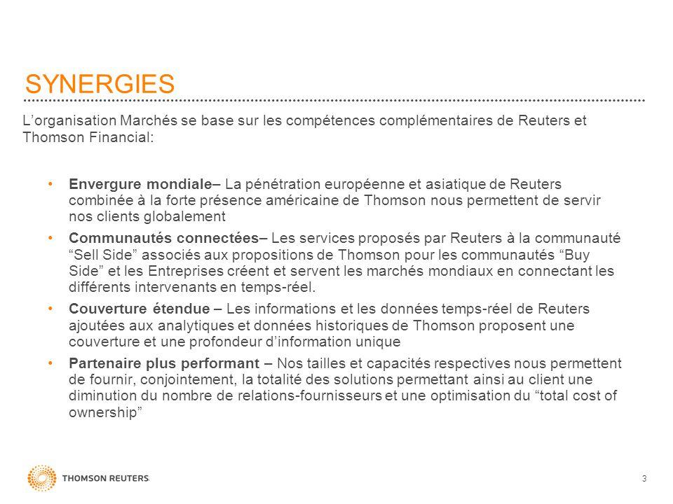 SYNERGIES Lorganisation Marchés se base sur les compétences complémentaires de Reuters et Thomson Financial: Envergure mondiale– La pénétration europé