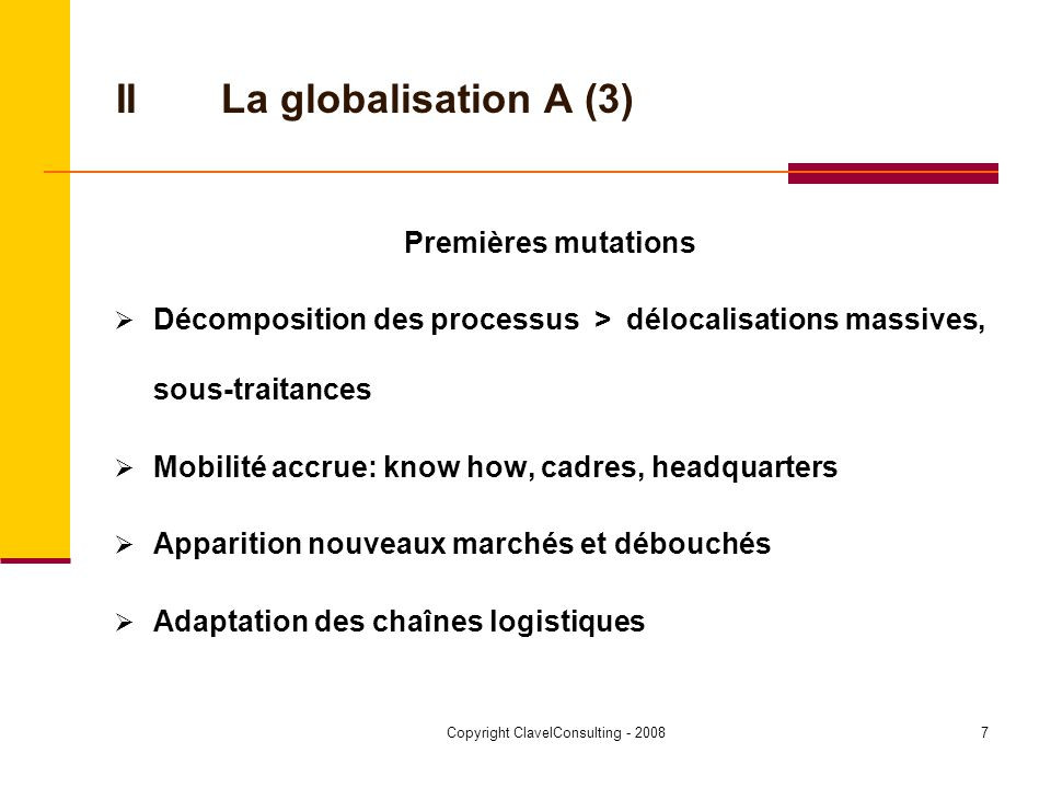 Copyright ClavelConsulting - 20088 IILa globalisation A (4) Exemples (A > B) Investissements japonais en Sibérie centrale (1995) Investissements chinois au Chili (2005)