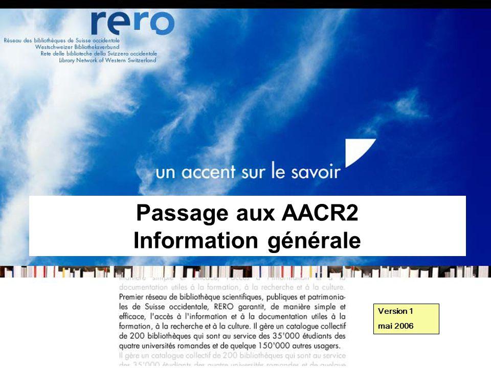 Réseau des bibliothèques de Suisse occidentale Information générale // 1 Passage aux AACR2 Information générale Version 1 mai 2006
