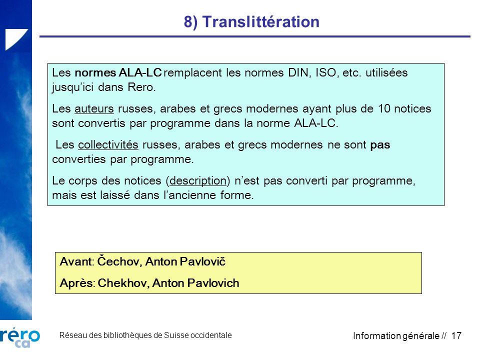 Réseau des bibliothèques de Suisse occidentale Information générale // 17 8) Translittération Les normes ALA-LC remplacent les normes DIN, ISO, etc. u