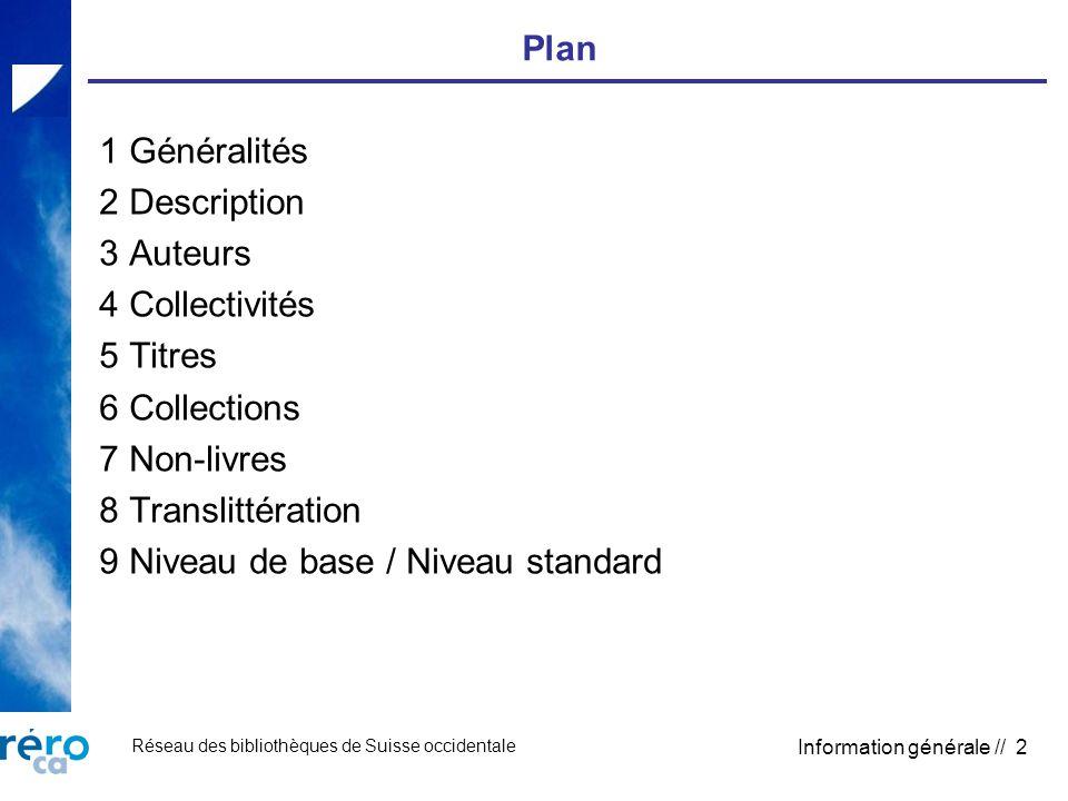 Réseau des bibliothèques de Suisse occidentale Information générale // 2 Plan 1 Généralités 2 Description 3 Auteurs 4 Collectivités 5 Titres 6 Collections 7 Non-livres 8 Translittération 9 Niveau de base / Niveau standard
