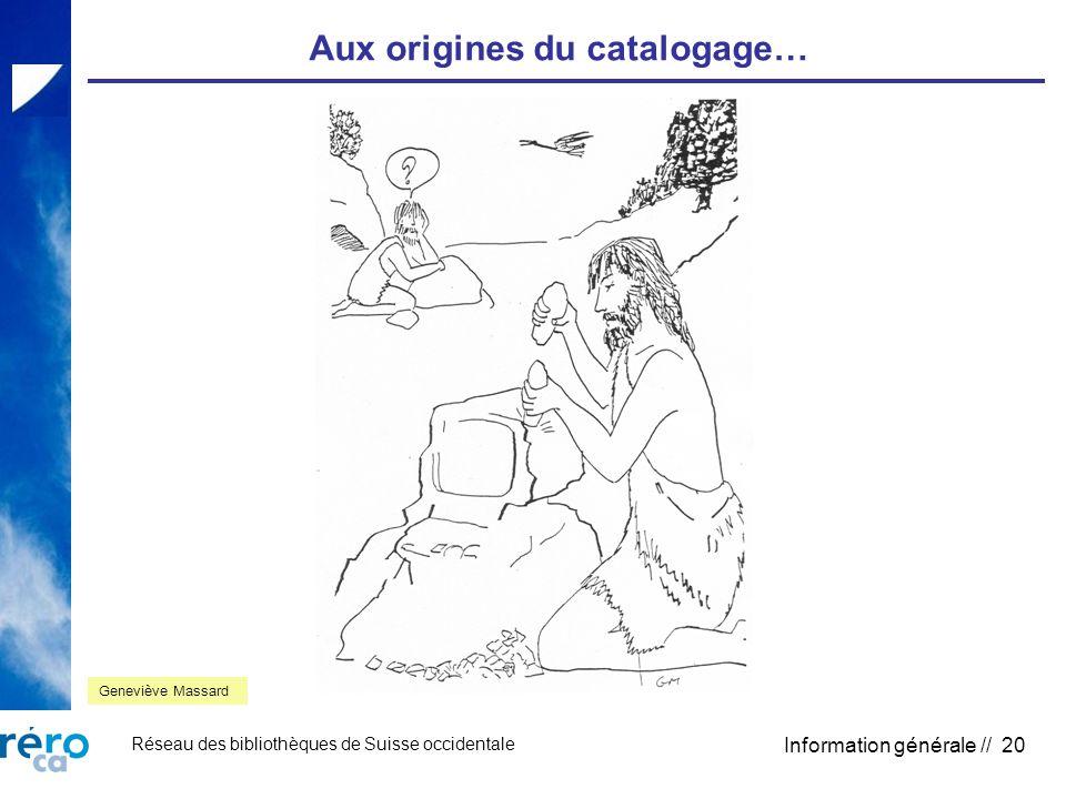 Réseau des bibliothèques de Suisse occidentale Information générale // 20 Aux origines du catalogage… Geneviève Massard