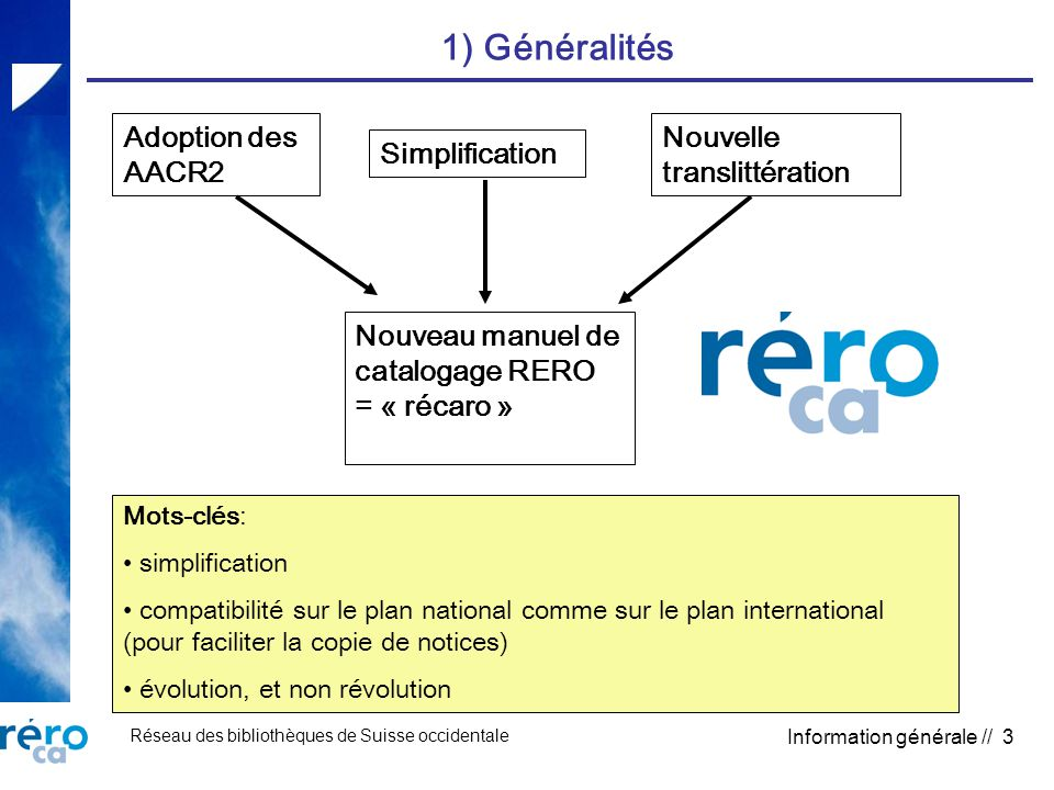 Réseau des bibliothèques de Suisse occidentale Information générale // 3 1) Généralités Adoption des AACR2 Simplification Nouvelle translittération No