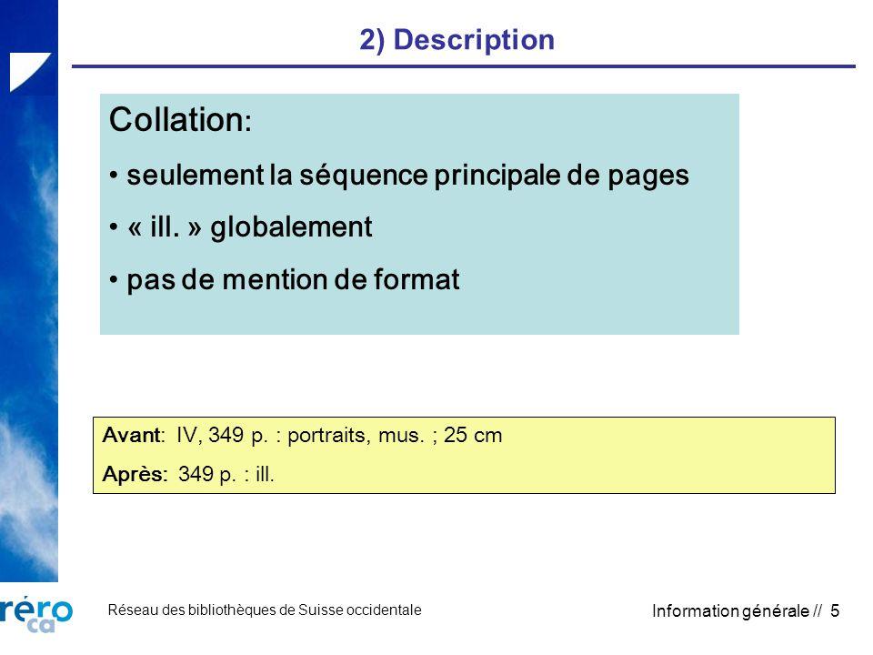 Réseau des bibliothèques de Suisse occidentale Information générale // 5 2) Description Collation : seulement la séquence principale de pages « ill. »