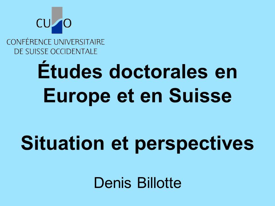 Études doctorales en Europe et en Suisse Situation et perspectives Denis Billotte
