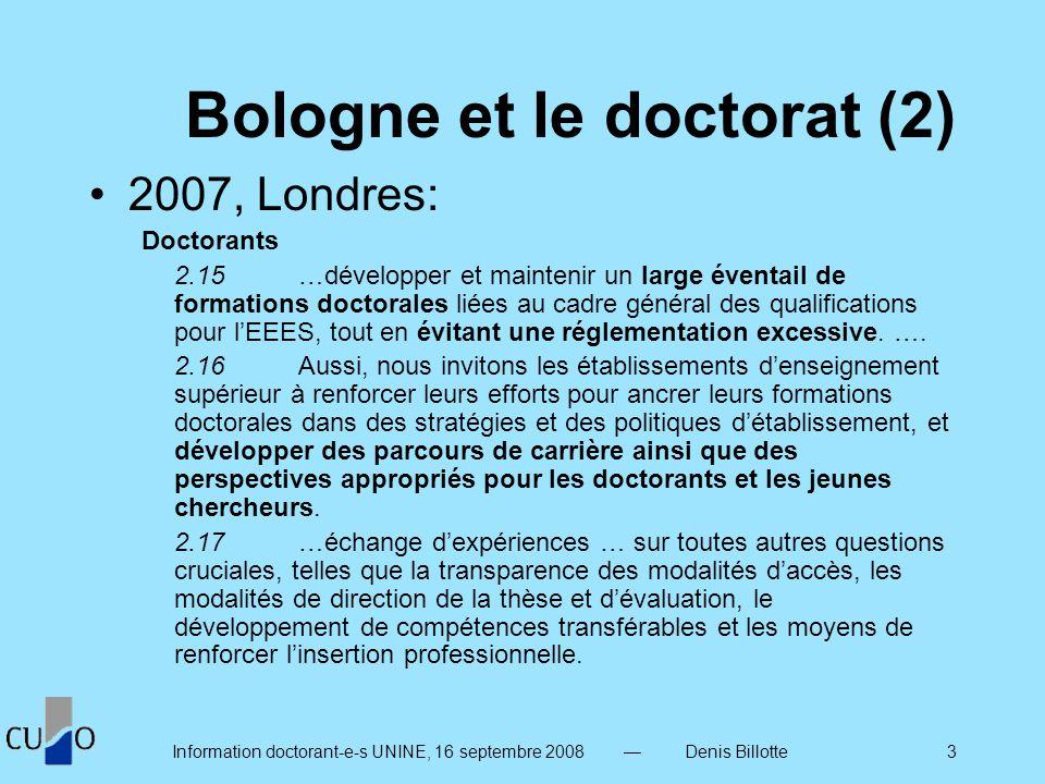 Information doctorant-e-s UNINE, 16 septembre 2008 Denis Billotte 4 Position des recteurs suisses (CRUS), 3 juillet 2008 Le doctorat...