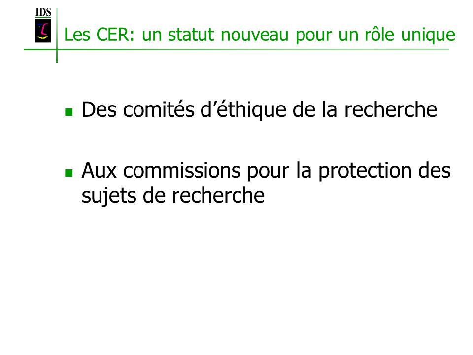 Les CER: un statut nouveau pour un rôle unique Des comités déthique de la recherche Aux commissions pour la protection des sujets de recherche