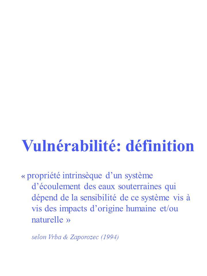 Vulnérabilité: définition « propriété intrinsèque dun système découlement des eaux souterraines qui dépend de la sensibilité de ce système vis à vis d