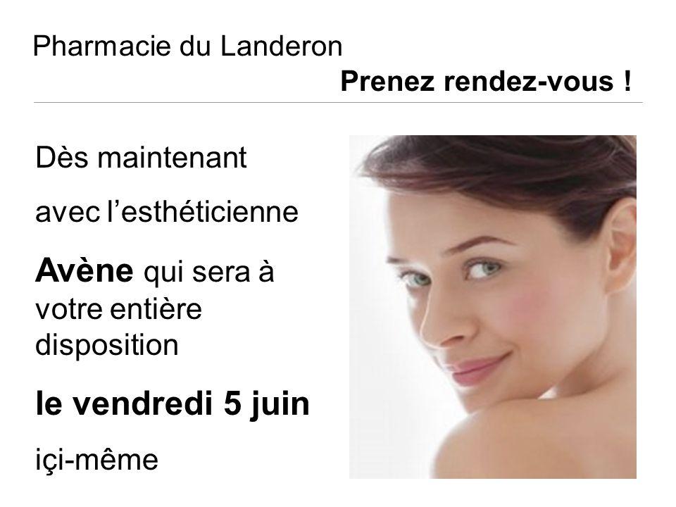 Pharmacie du Landeron Prenez rendez-vous ! Dès maintenant avec lesthéticienne Avène qui sera à votre entière disposition le vendredi 5 juin içi-même