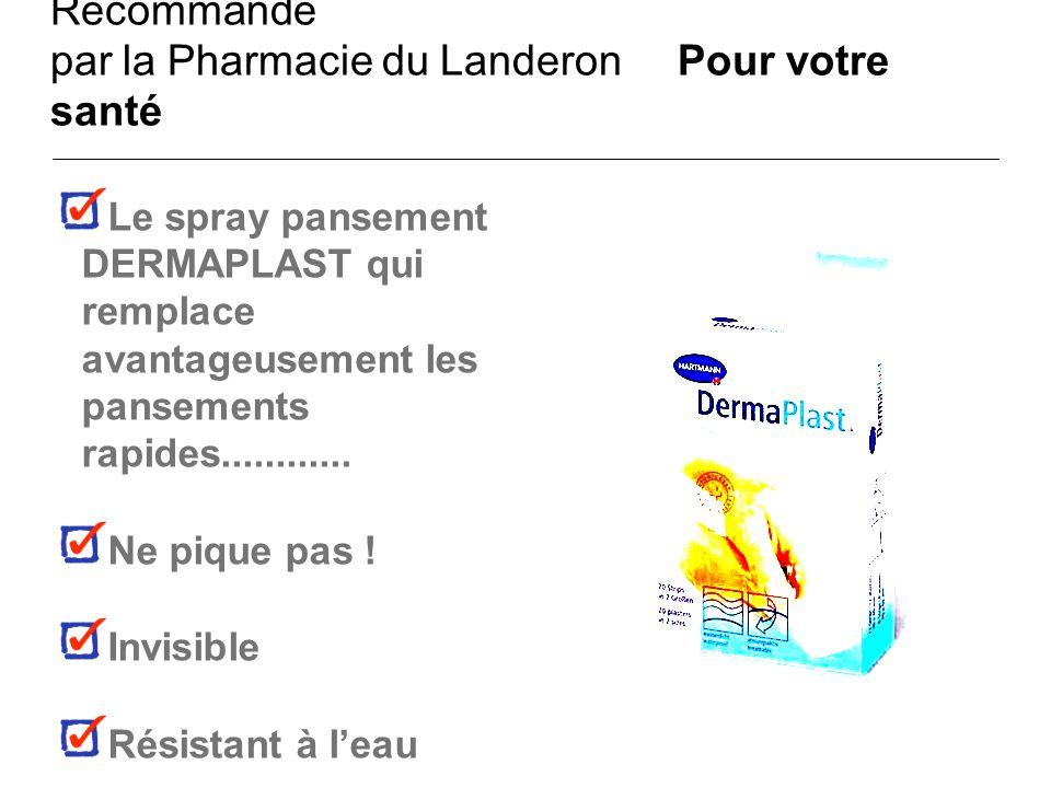 Recommandé par la Pharmacie du Landeron Pour votre santé Le spray pansement DERMAPLAST qui remplace avantageusement les pansements rapides............
