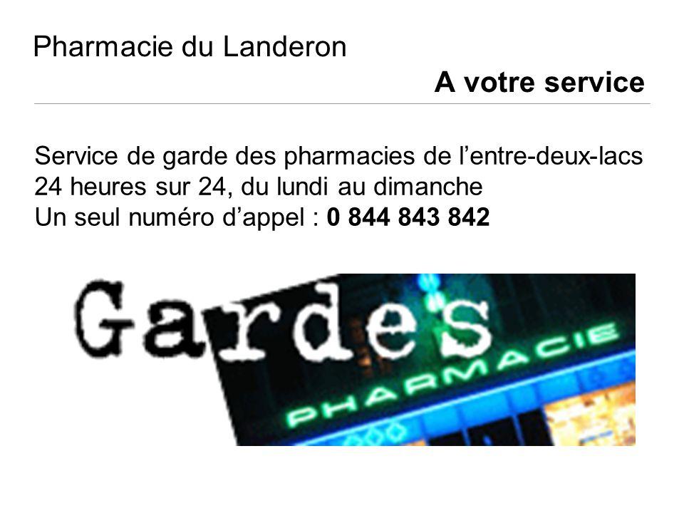 Pharmacie du Landeron A votre service Service de garde des pharmacies de lentre-deux-lacs 24 heures sur 24, du lundi au dimanche Un seul numéro dappel