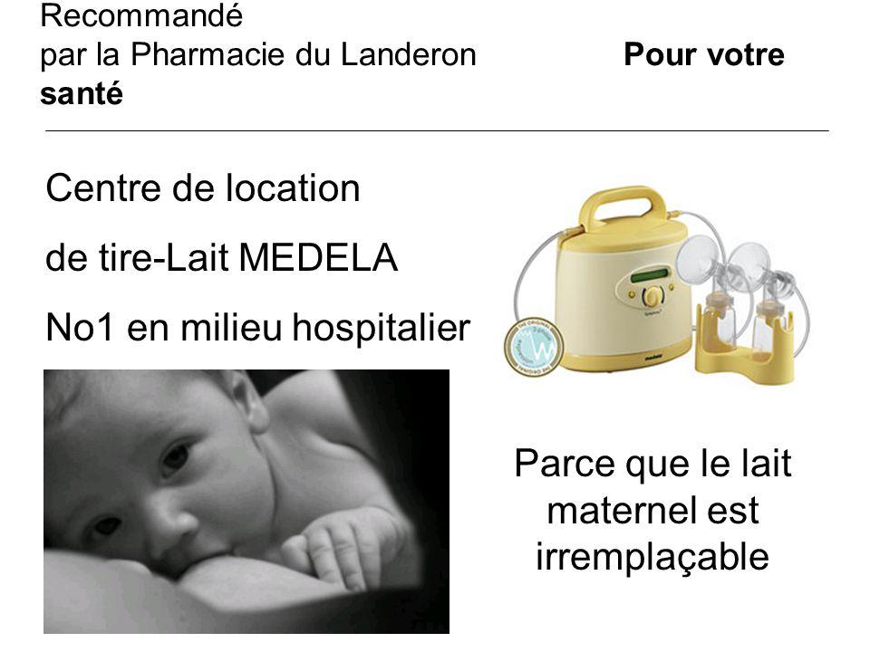 Recommandé par la Pharmacie du Landeron Pour votre santé Centre de location de tire-Lait MEDELA No1 en milieu hospitalier Parce que le lait maternel e