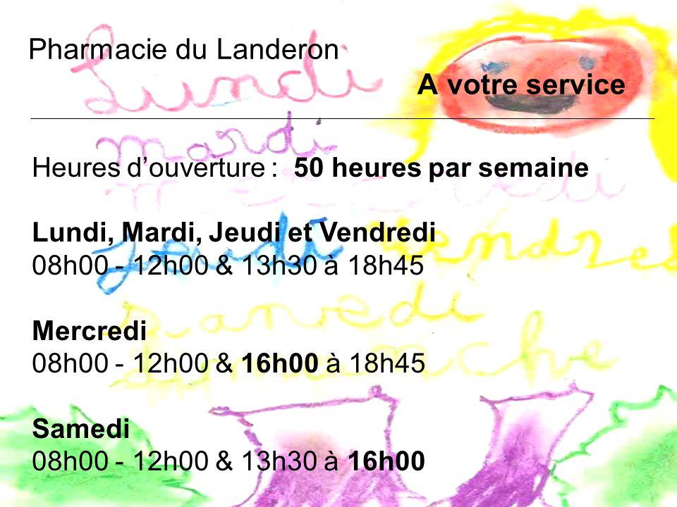 Pharmacie du Landeron A votre service Heures douverture : 50 heures par semaine Lundi, Mardi, Jeudi et Vendredi 08h00 - 12h00 & 13h30 à 18h45 Mercredi