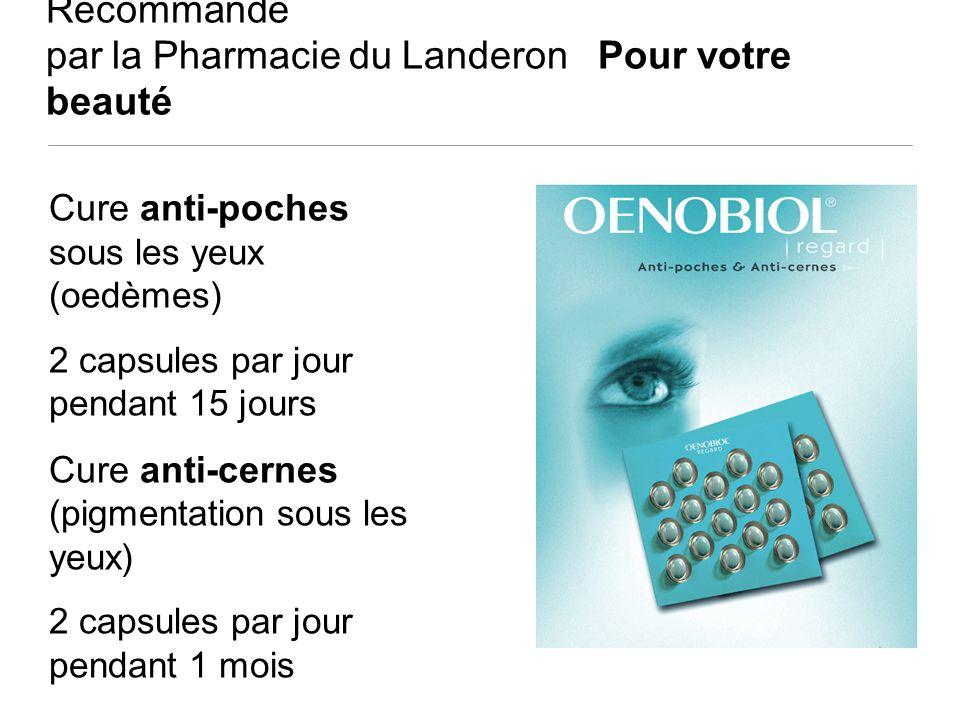 Recommandé par la Pharmacie du Landeron Pour votre beauté Cure anti-poches sous les yeux (oedèmes) 2 capsules par jour pendant 15 jours Cure anti-cern