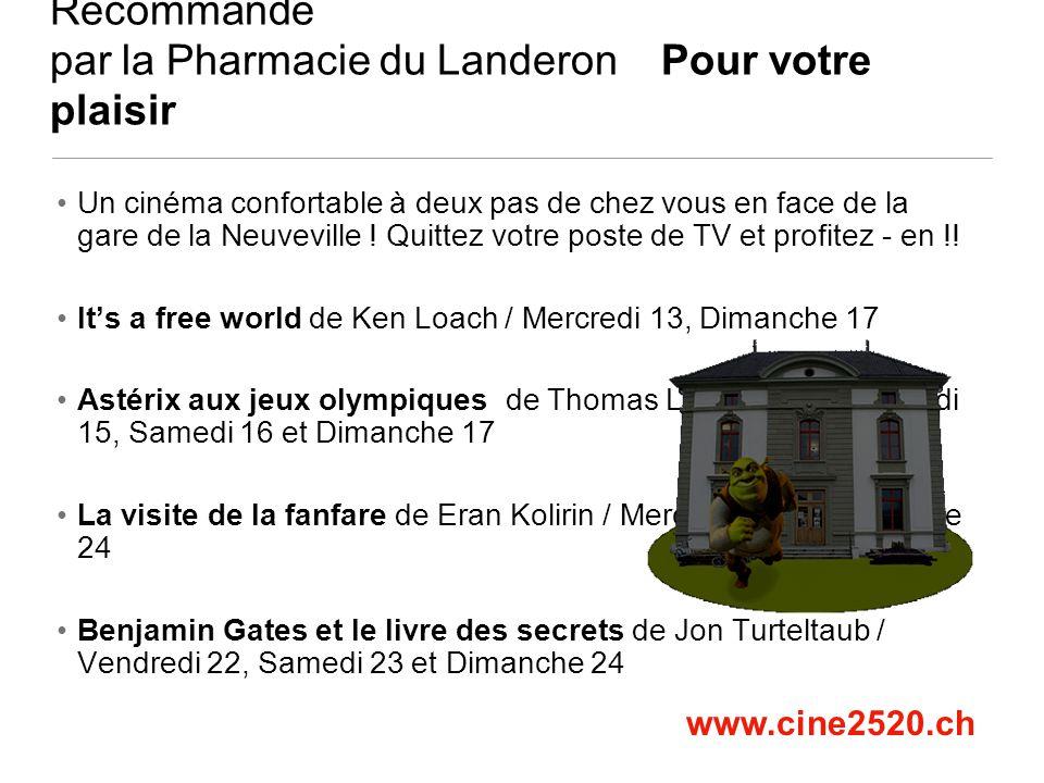 Recommandé par la Pharmacie du Landeron Pour votre plaisir www.cine2520.ch Un cinéma confortable à deux pas de chez vous en face de la gare de la Neuv