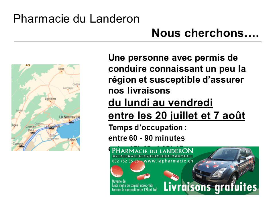 Pharmacie du Landeron Nous cherchons…. Une personne avec permis de conduire connaissant un peu la région et susceptible dassurer nos livraisons du lun